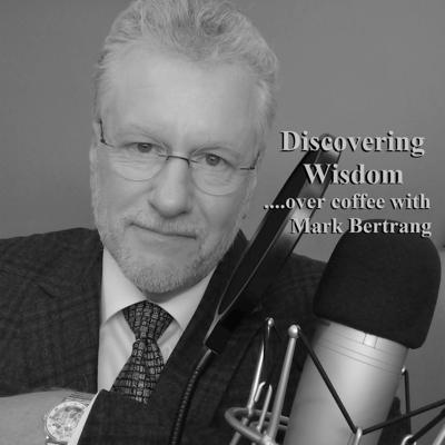 Discovering Wisdom, over Coffee with Mark Bertrang