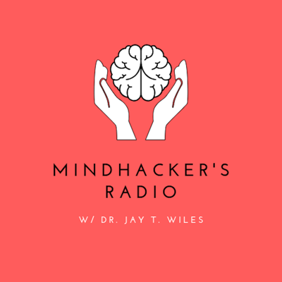 Mindhacker's Radio w/ Dr. Jay T. Wiles is a podcast focused on increasing mental well-being, enhancing cognitive performance, improving physical outcomes, and living life with meaning and purpose.