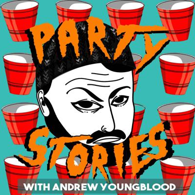Party Stories w/ Andrew Youngblood