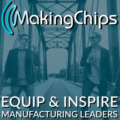 The MAKING CHIPS Podcast for Manufacturing Leaders with Jason Zenger & Jim Carr