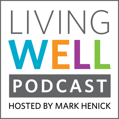 Living Well hosted by Mark Henick