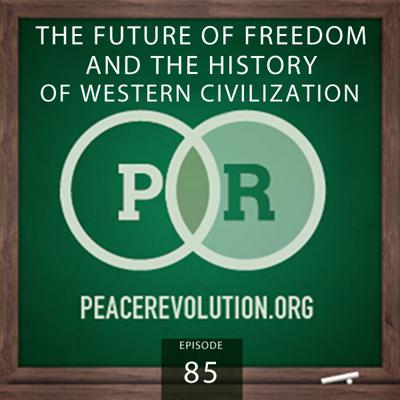 Cover art for Peace Revolution episode 085: The Future of Freedom & the History of Western Civilization