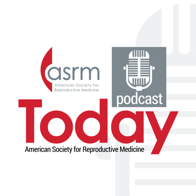 ASRM Today Podcast