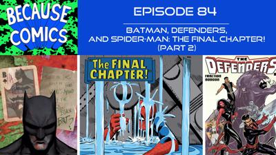 Cover art for Ep 84 - Batman, Defenders, and Spider-Man- The Final Chapter! (Part 2)