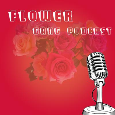 Flower Gang podcast