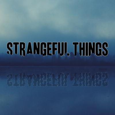 Strangeful Things