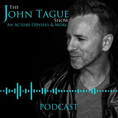 The John Tague Show Podcast: An Actor's Odyssey & More