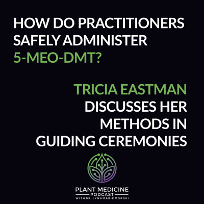 Cover art for 5-MeO-DMT Practitioner Methods with Tricia Eastman