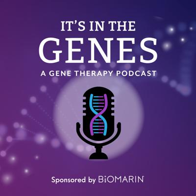 It's In The Genes: A Gene Therapy Podcast