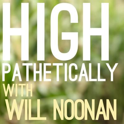 High Pathetically with Will Noonan
