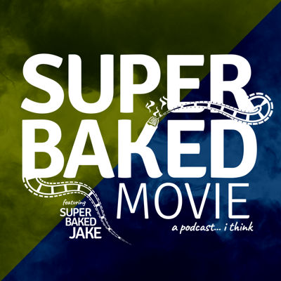 Super Baked Movie Podcast