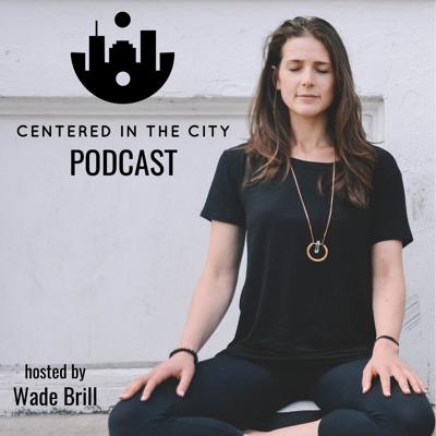 Centered in the City is a virtual oasis to support you living a more mindful and intentional life in the hustle and bustle of your city. Certified Professional Mindfulness Coach, Wade Brill, will lead you in various practical and tangible meditations, discussions and interviews that create a space for you to pause, reflect and connect. Manage stress, anxiety and overwhelm so you can feel more calm, centered and intentional as you live your life in the city.