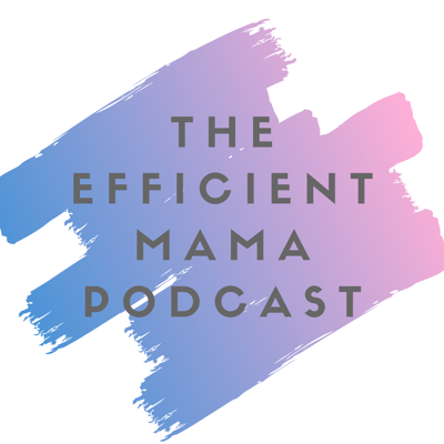 Cover art for Welcome to the Efficient Mama Podcast