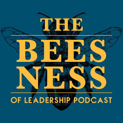 Beesness of Leadership Podcast by Bee Downtown