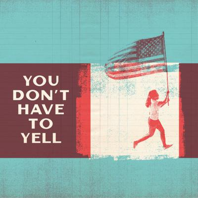 You Don't Have to Yell