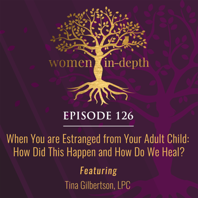 Cover art for 126: When You are Estranged from Your Adult Child: How Did This Happen and How Do We Heal?