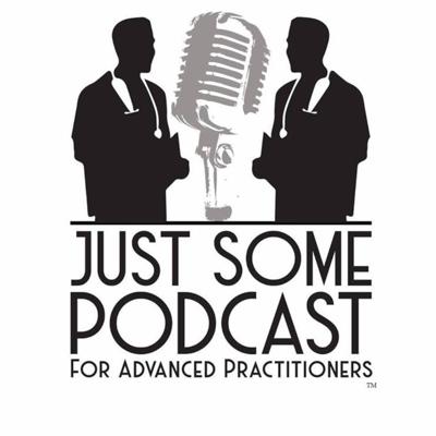 Just Some Podcast for Advanced Practitioners