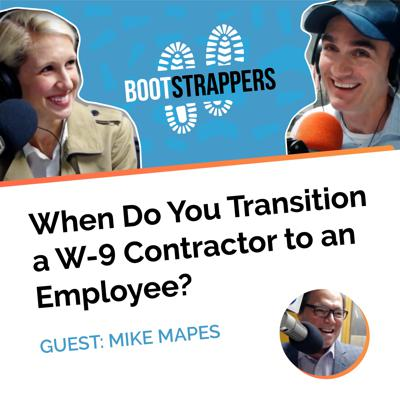 Cover art for Bootstrappers ft. Mike Mapes: When Do You Transition a W-9 Contractor to an Employee?