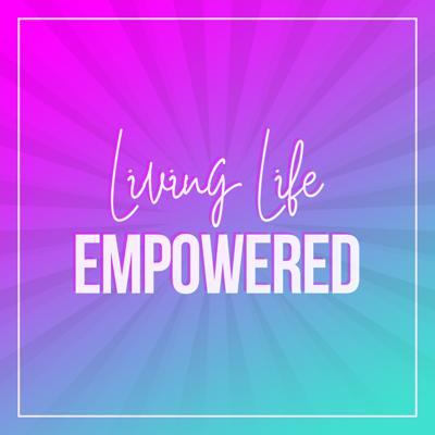 Living Life Empowered