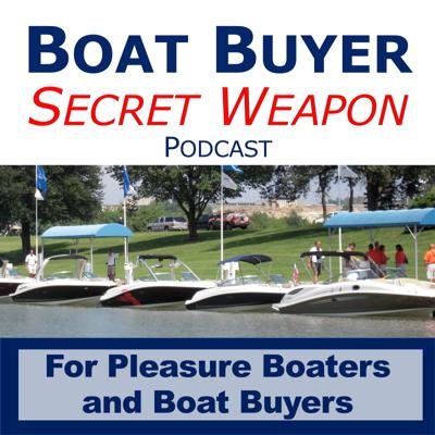 Welcome aboard the www.BoatBuyersSecretWeapon.com Podcast… where we are dedicated to helping 1st time and experienced boat buyers find the RIGHT boat at the BEST price… so they have years and years of boating fun BECAUSE, life truly is better on a boat!   This podcast is for pleasure boat buyers searching for new and used boats for sale, pontoons for sale, center consoles for sale.  As well as those buying from a boat dealer or yacht broker and those buying from private sellers.  If its a pontoon, tri-toon, deck boat, bow rider, cruiser, cuddy cabin, center console, dual console, off-shore fishing boat, bass boat, aluminum fishing boat or even a yacht, the information on this podcast and the Boat Buyer's Secret Weapon Podcast will help you buy the right boat at the best price.  Regardless of the boat manufacturer you like best; Sea Ray, Bennington, Boston Whaler, Ranger, Chris Craft, Chaparral, Harris, Regal Boats, Marine Max, Grady White, Scout Boats, Sportsman, Key West, Sea Hut, Sea Pro, South Bay or Nautique, this podcast will help when you are searching new or used boats for sale.