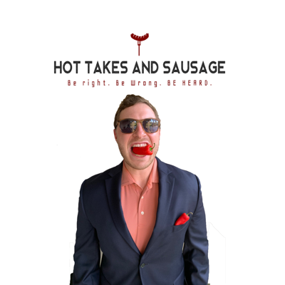 Hot Takes and Sausage Podcast