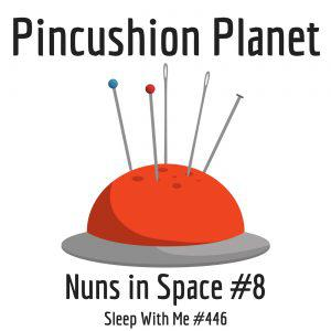 Cover art for Pincushion Planet | Nuns in Space #8