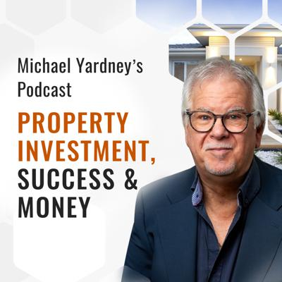 The Michael Yardney Podcast | Property Investment, Success & Money