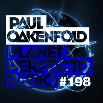 Planet Perfecto Podcast ft. Paul Oakenfold: Episode 198