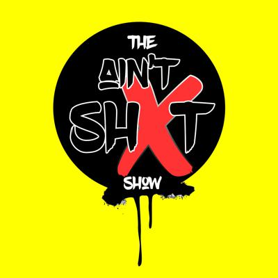 The Ain't Shxt Show