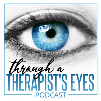 Through a Therapist's Eyes Podcast