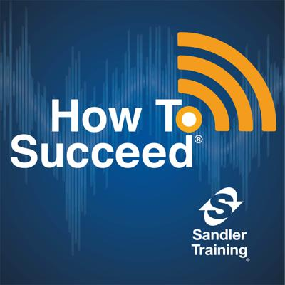 The How to Succeed Podcast is the show that helps to get to the top and stay there! It is brought to you by Sandler Training, the worldwide leader in sales, management, and customer service training. For more information on Sandler Training, visit www.sandler.com/sell.