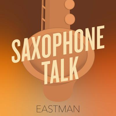 This is Saxophone Talk by Eastman. A show that features many of the prominent saxophonists in the musical scene, with an opportunity to hear their stories, experiences, and challenges that have occurred throughout their musical careers.