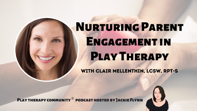 Cover art for 77: Nurturing Parent Engagement in Play Therapy with Clair Mellethin