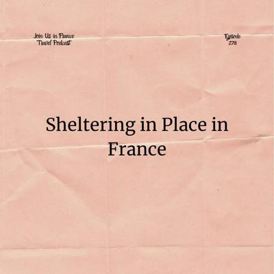 Cover art for Sheltering in Place in France, Episode 278