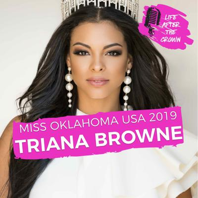 Cover art for Miss Oklahoma USA 2019 Triana Browne - Winning Miss Oklahoma America and USA back-to-back and growing up an athlete in pursuit of the Olympics