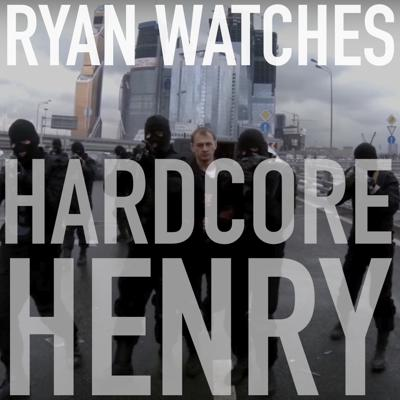 Cover art for Ryan Watches Hardcore Henry