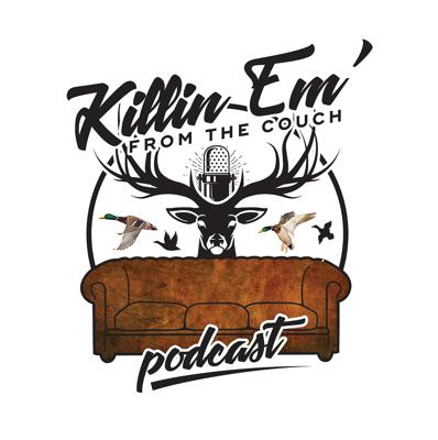 Killin' Em From The Couch: THE Hunting Podcast