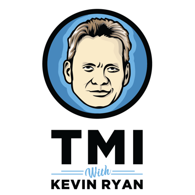 TMI with Kevin Ryan