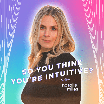 You are intuitive. You were born with this gift and it's time to return to this inner connection. This is a straight talking podcast, created to help you reactivate, grow and trust your intuition so you can live a more empowered, abundant and connected life.  Join Natalie Miles, Spiritual Mentor and Psychic Medium for inspired conversations, guidance, and practical tips on how you can work with your intuition in your everyday life. Are you ready for your intuitive upgrade?