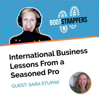 Cover art for Bootstrappers Ft. Sara Stupak: International Business Lessons From a Seasoned Pro