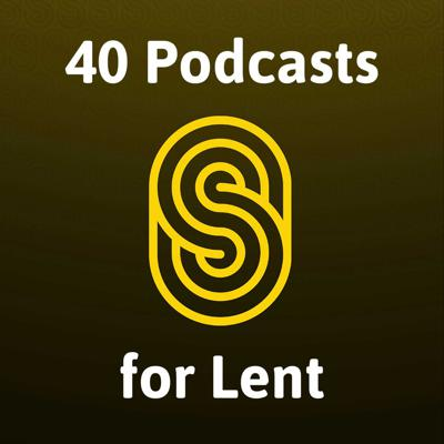 40 Podcasts for Lent