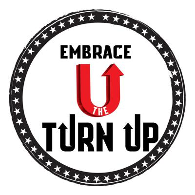 Embrace The Turn Up podcast