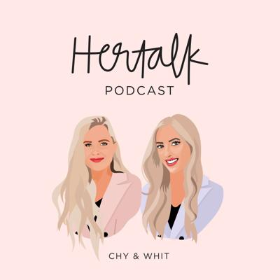 Hertalk Podcast with Chy & Whit