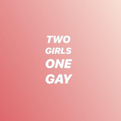 Two Girls One Gay