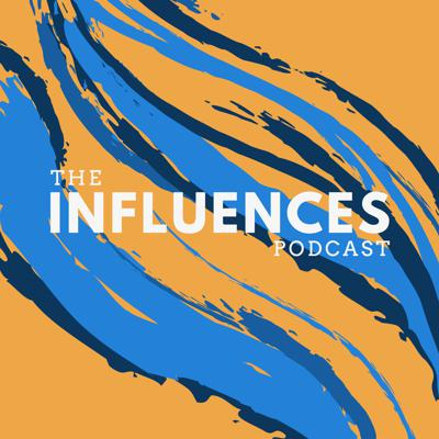 Influences Podcast