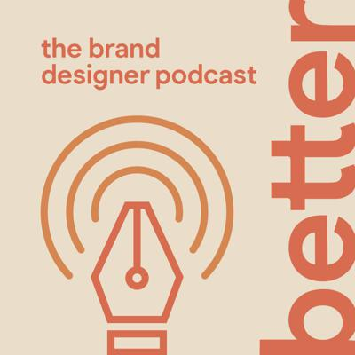 Cover art for S01 E01   Welcome to Better: The Brand Designer Podcast