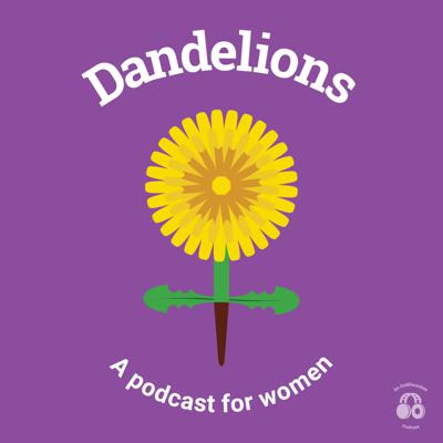 Dandelions: A podcast for women