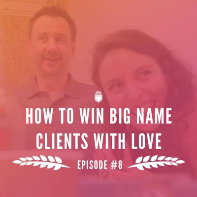 Cover art for Episode 8: How to win big name clients with LOVE
