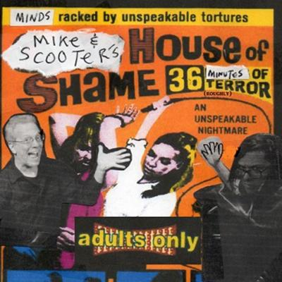 Mike and Scooter's HOUSE OF SHAME
