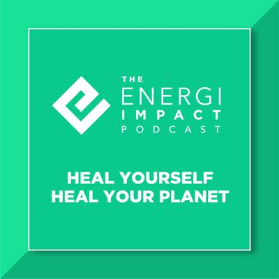 Energi Impact - Heal Yourself & Heal The Planet